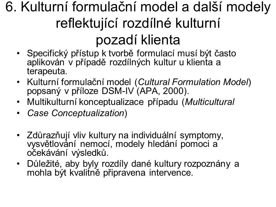 6. Kulturní formulační model a další modely reflektující rozdílné kulturní pozadí klienta Specifický přístup k tvorbě formulací musí být často aplikov