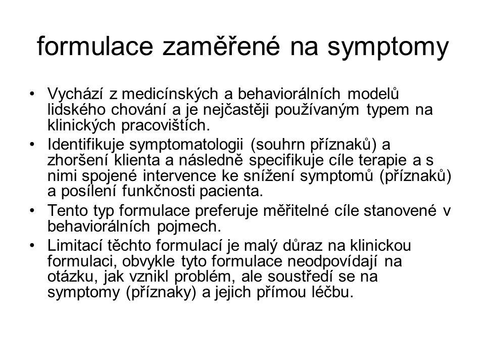 formulace zaměřené na symptomy Vychází z medicínských a behaviorálních modelů lidského chování a je nejčastěji používaným typem na klinických pracoviš