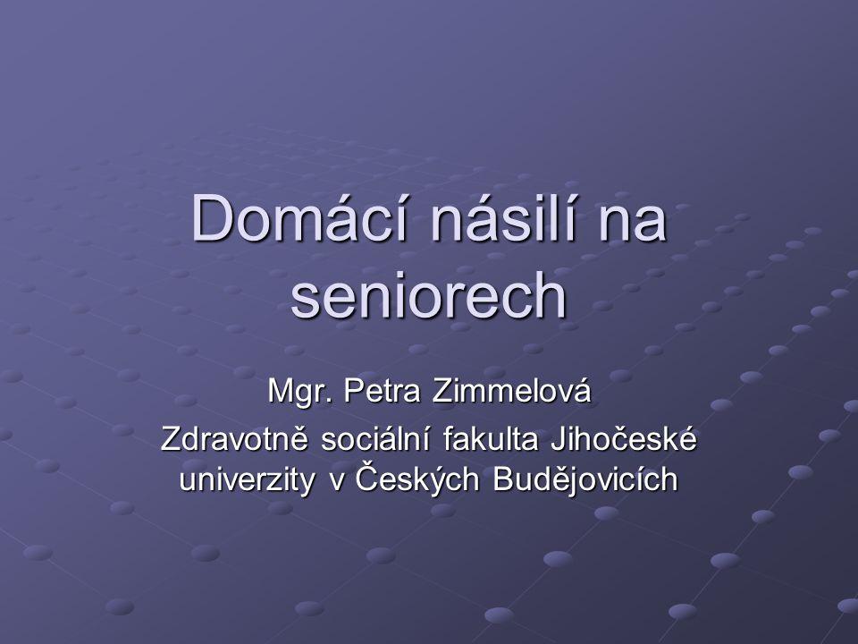 Domácí násilí na seniorech Mgr. Petra Zimmelová Zdravotně sociální fakulta Jihočeské univerzity v Českých Budějovicích