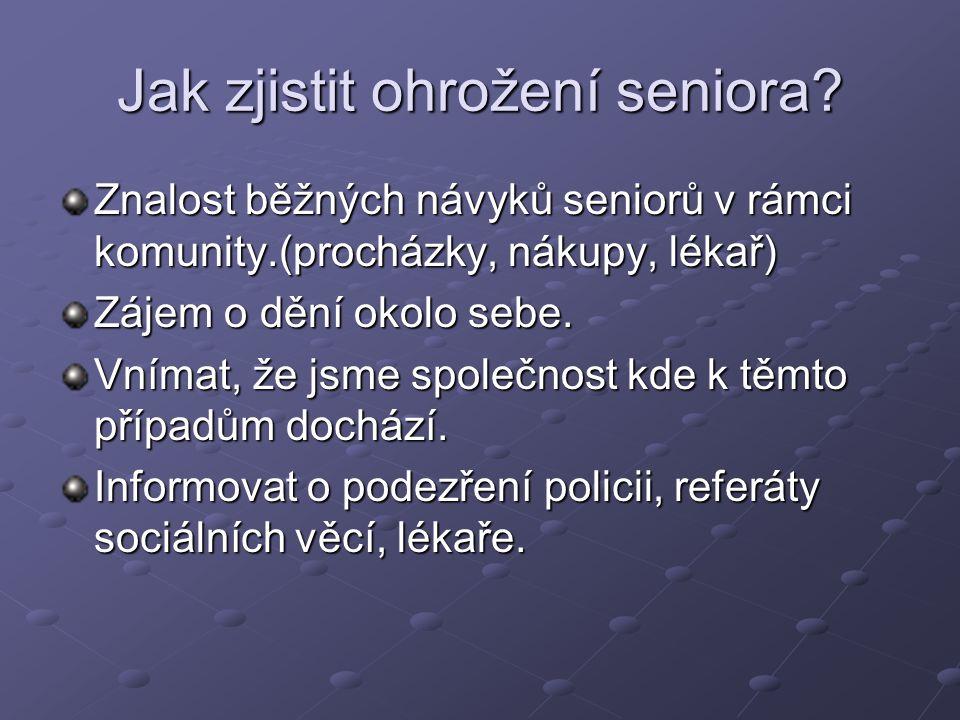 Jak zjistit ohrožení seniora? Znalost běžných návyků seniorů v rámci komunity.(procházky, nákupy, lékař) Zájem o dění okolo sebe. Vnímat, že jsme spol