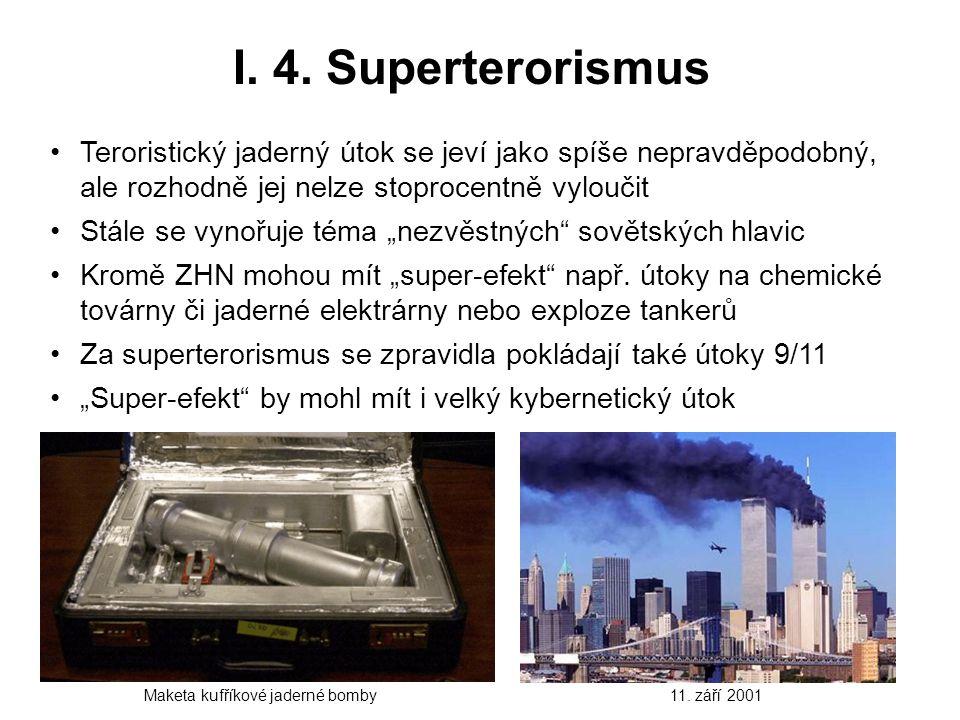I. 4. Superterorismus Teroristický jaderný útok se jeví jako spíše nepravděpodobný, ale rozhodně jej nelze stoprocentně vyloučit Stále se vynořuje tém
