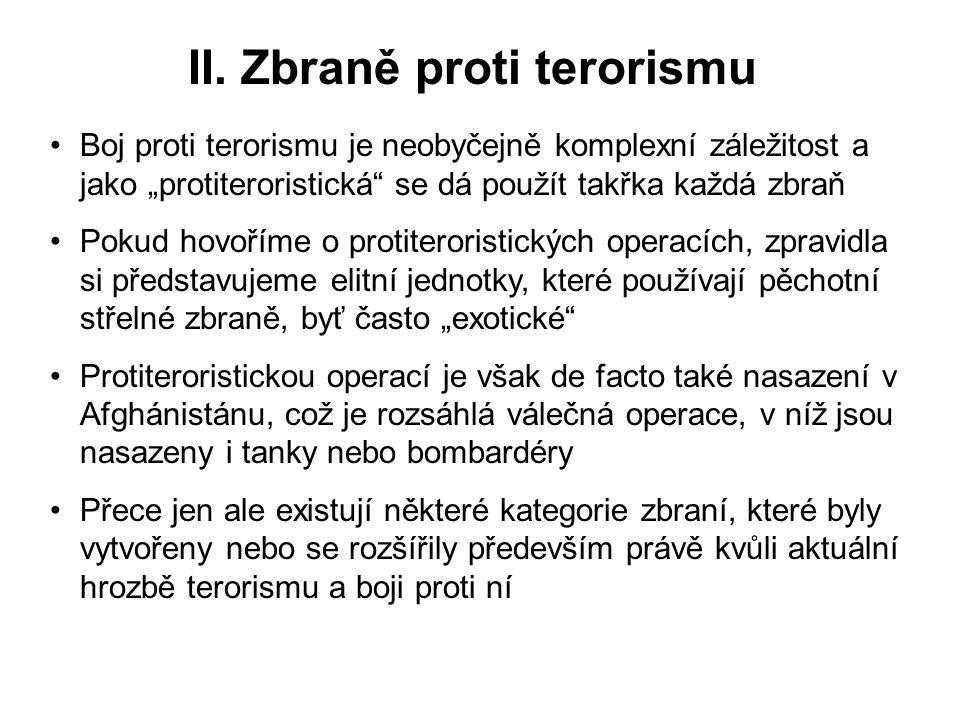 """II. Zbraně proti terorismu Boj proti terorismu je neobyčejně komplexní záležitost a jako """"protiteroristická"""" se dá použít takřka každá zbraň Pokud hov"""