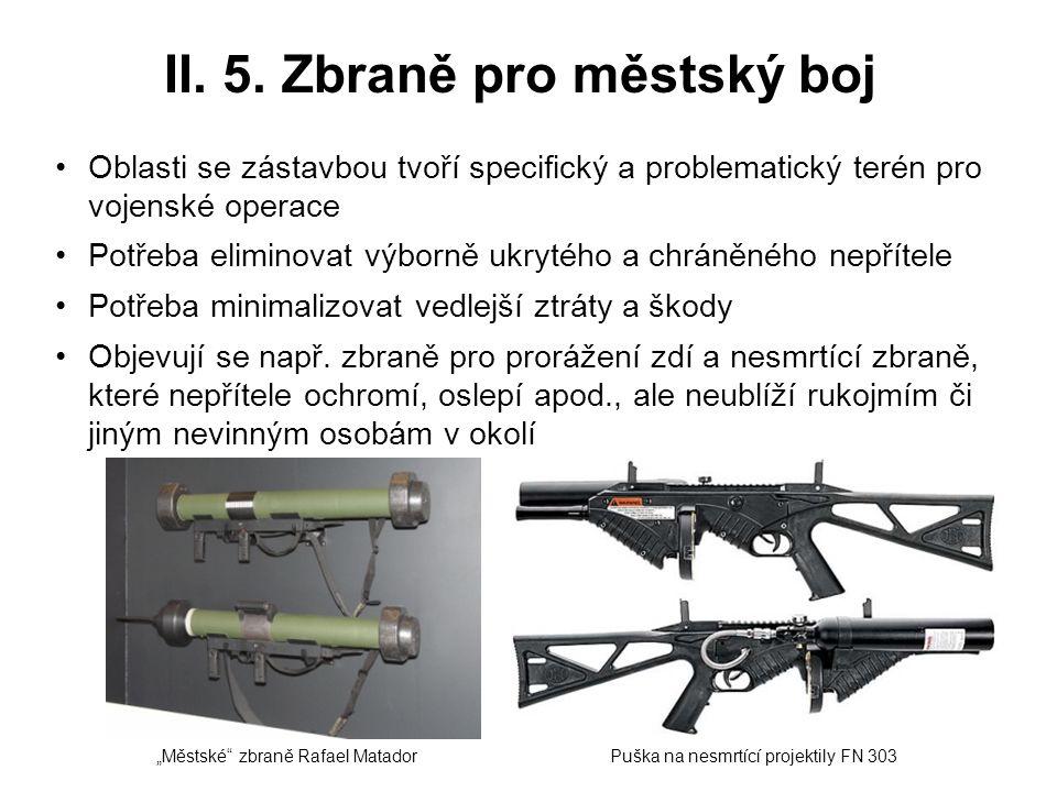 II. 5. Zbraně pro městský boj Oblasti se zástavbou tvoří specifický a problematický terén pro vojenské operace Potřeba eliminovat výborně ukrytého a c