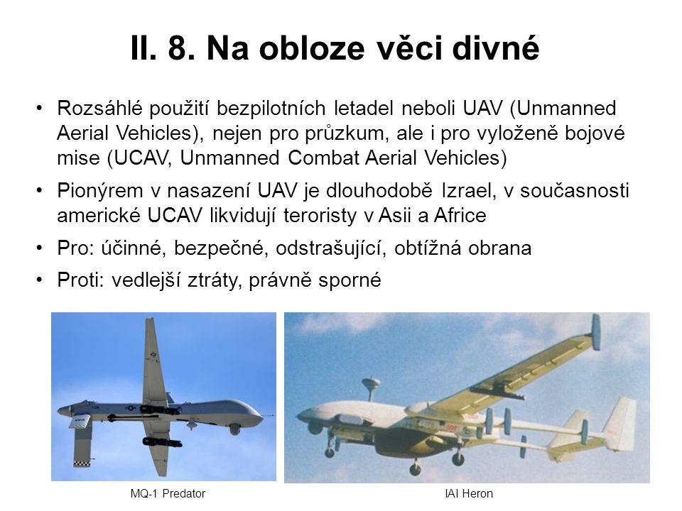 II. 8. Na obloze věci divné Rozsáhlé použití bezpilotních letadel neboli UAV (Unmanned Aerial Vehicles), nejen pro průzkum, ale i pro vyloženě bojové