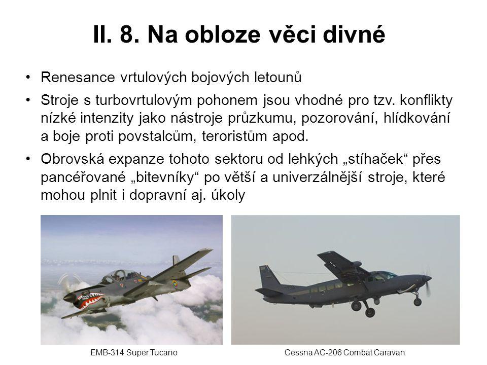 II. 8. Na obloze věci divné Renesance vrtulových bojových letounů Stroje s turbovrtulovým pohonem jsou vhodné pro tzv. konflikty nízké intenzity jako