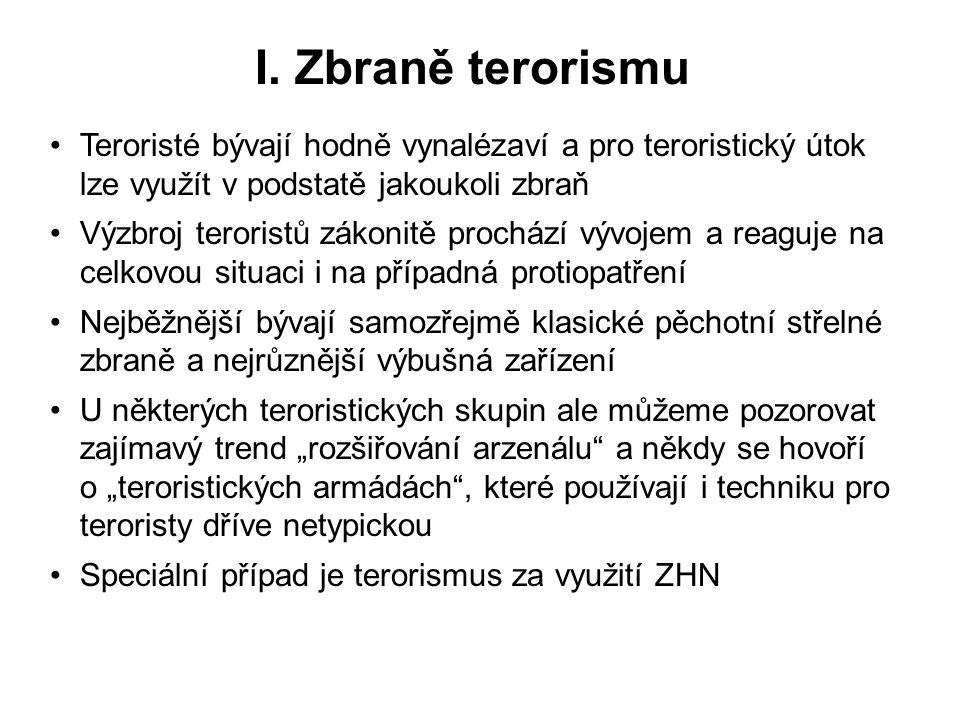 I. Zbraně terorismu Teroristé bývají hodně vynalézaví a pro teroristický útok lze využít v podstatě jakoukoli zbraň Výzbroj teroristů zákonitě procház