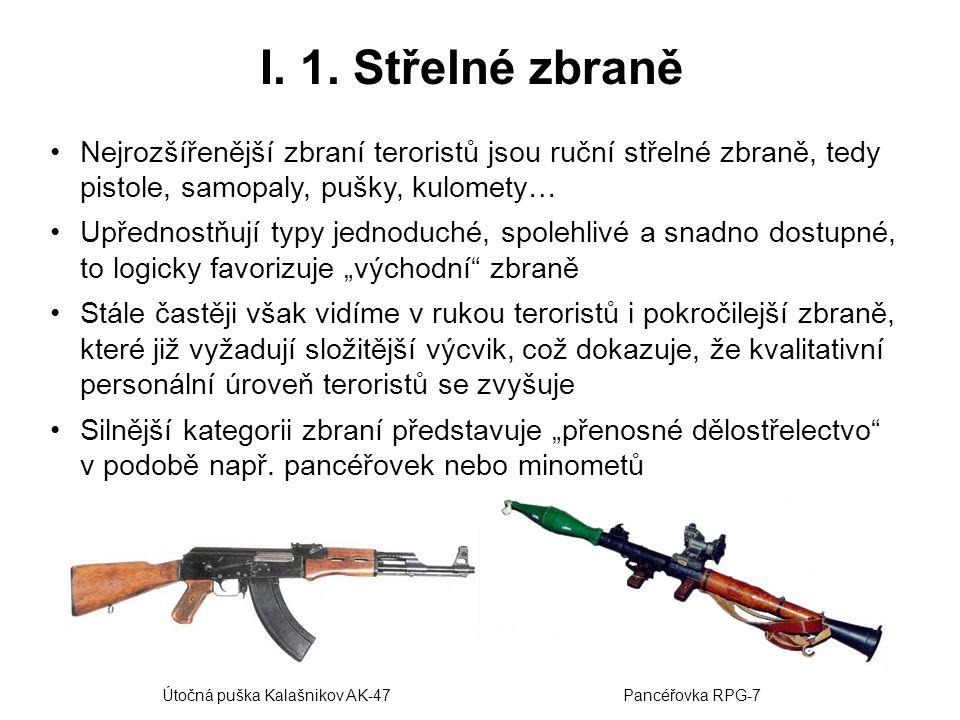 I. 1. Střelné zbraně Nejrozšířenější zbraní teroristů jsou ruční střelné zbraně, tedy pistole, samopaly, pušky, kulomety… Upřednostňují typy jednoduch