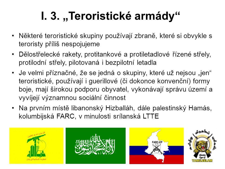 """I. 3. """"Teroristické armády"""" Některé teroristické skupiny používají zbraně, které si obvykle s teroristy příliš nespojujeme Dělostřelecké rakety, proti"""