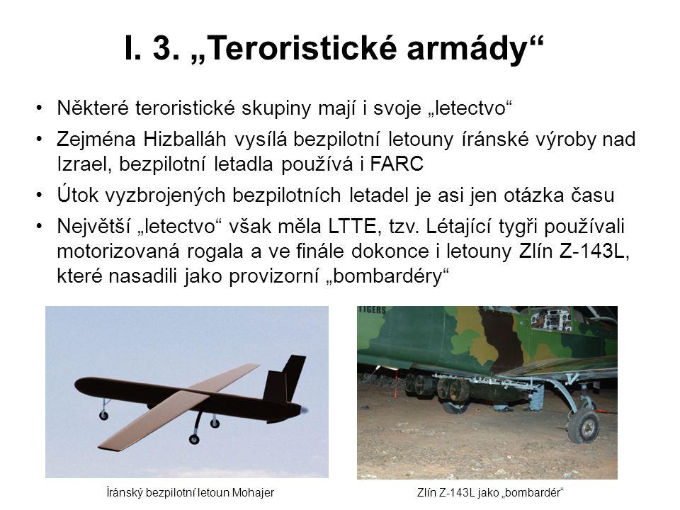 """I. 3. """"Teroristické armády"""" Některé teroristické skupiny mají i svoje """"letectvo"""" Zejména Hizballáh vysílá bezpilotní letouny íránské výroby nad Izrael"""