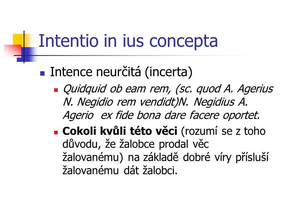 Intentio in ius concepta Intence neurčitá (incerta) Quidquid ob eam rem, (sc.