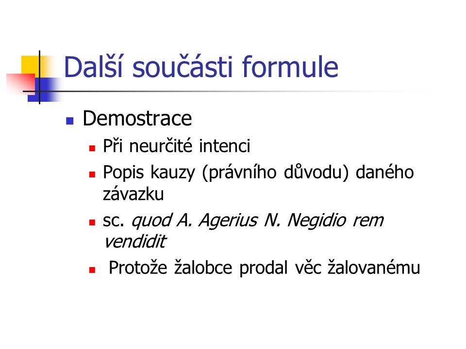 Další součásti formule Demostrace Při neurčité intenci Popis kauzy (právního důvodu) daného závazku sc.