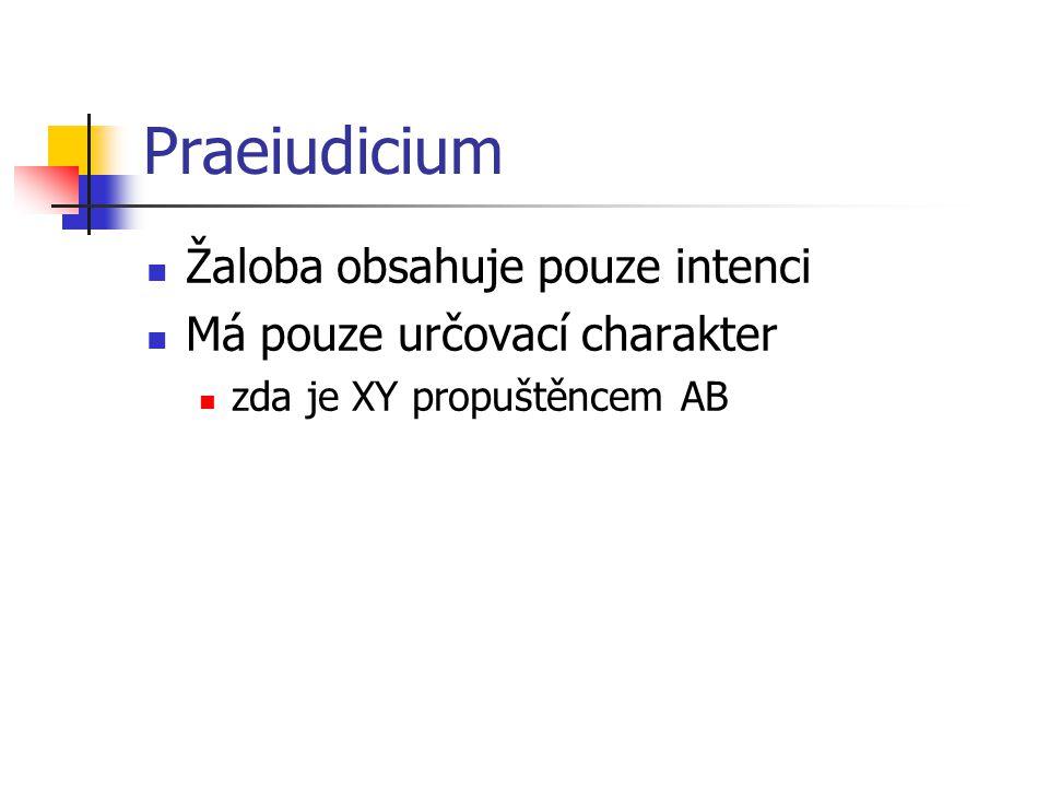 Praeiudicium Žaloba obsahuje pouze intenci Má pouze určovací charakter zda je XY propuštěncem AB