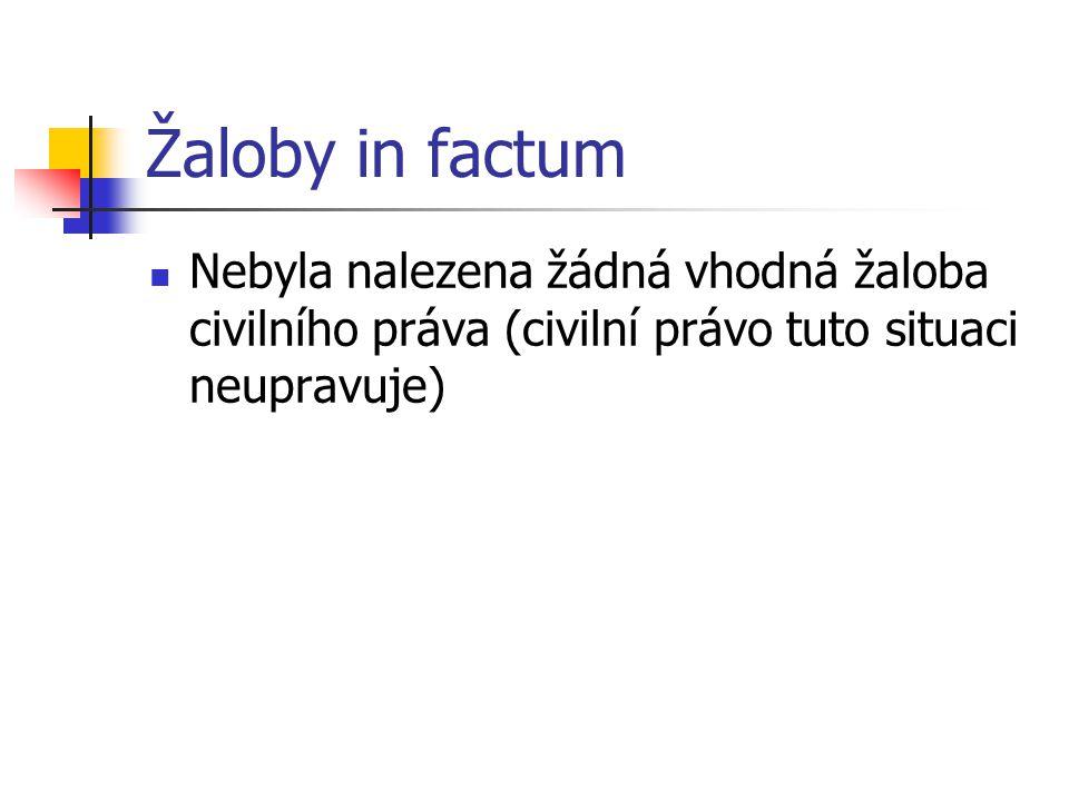 Žaloby in factum Nebyla nalezena žádná vhodná žaloba civilního práva (civilní právo tuto situaci neupravuje)