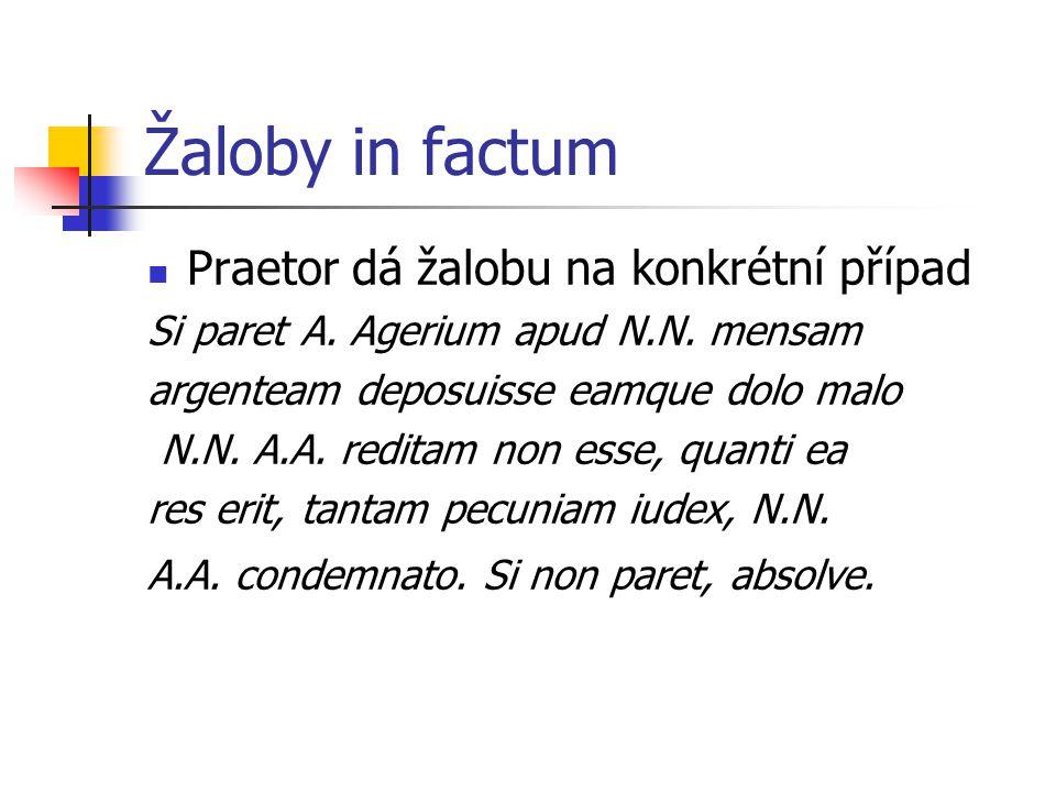 Žaloby in factum Praetor dá žalobu na konkrétní případ Si paret A.