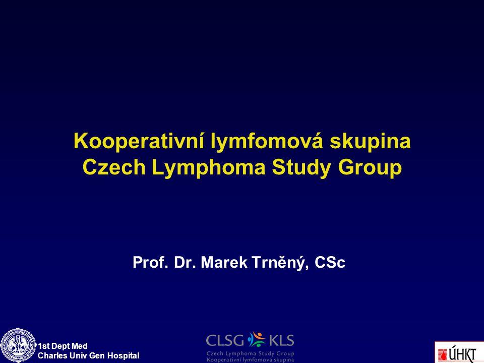 1st Dept Med Charles Univ Gen Hospital Kooperativní lymfomová skupina Czech Lymphoma Study Group Prof. Dr. Marek Trněný, CSc