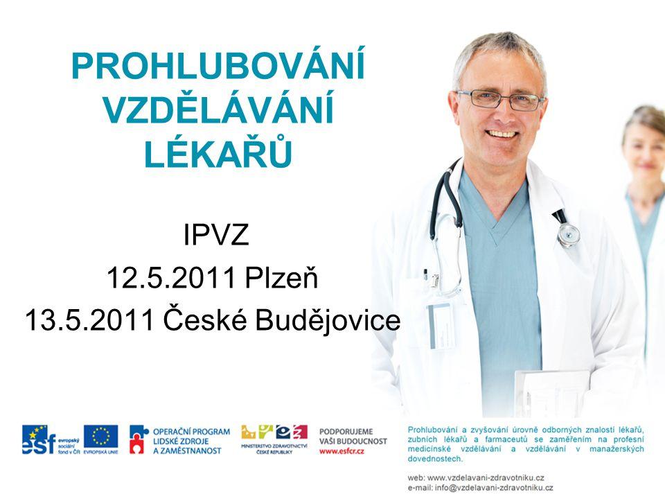PROHLUBOVÁNÍ VZDĚLÁVÁNÍ LÉKAŘŮ IPVZ 12.5.2011 Plzeň 13.5.2011 České Budějovice