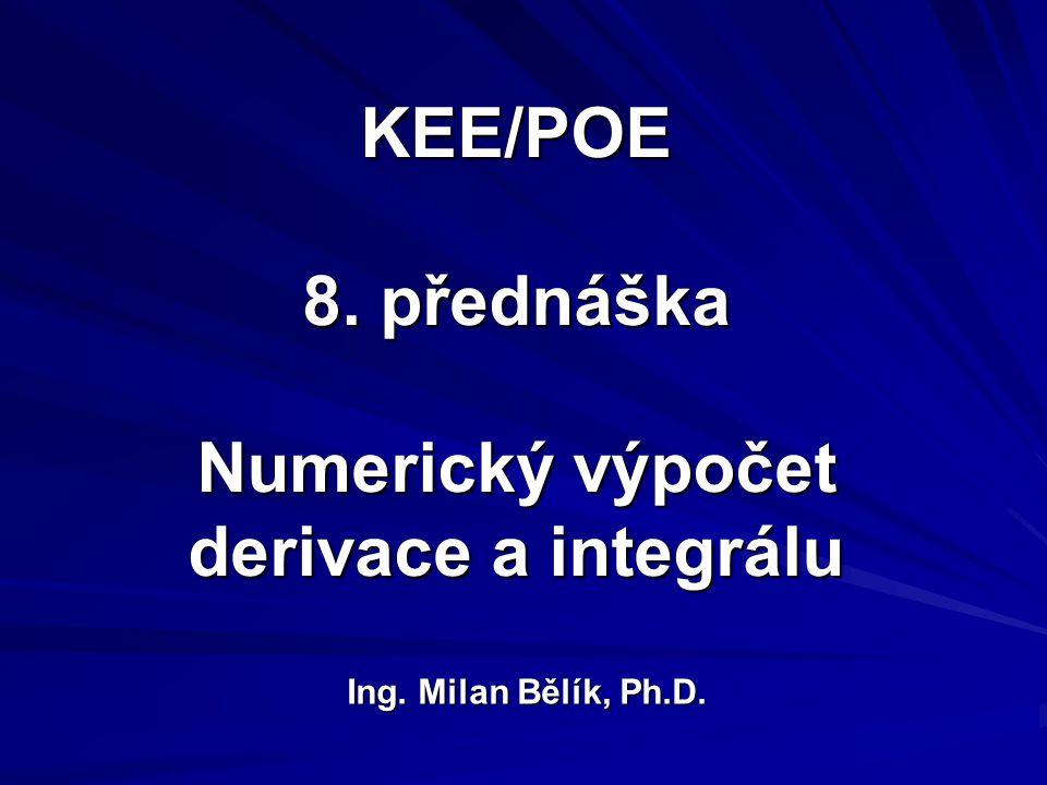 KEE/POE 8. přednáška Numerický výpočet derivace a integrálu Ing. Milan Bělík, Ph.D.