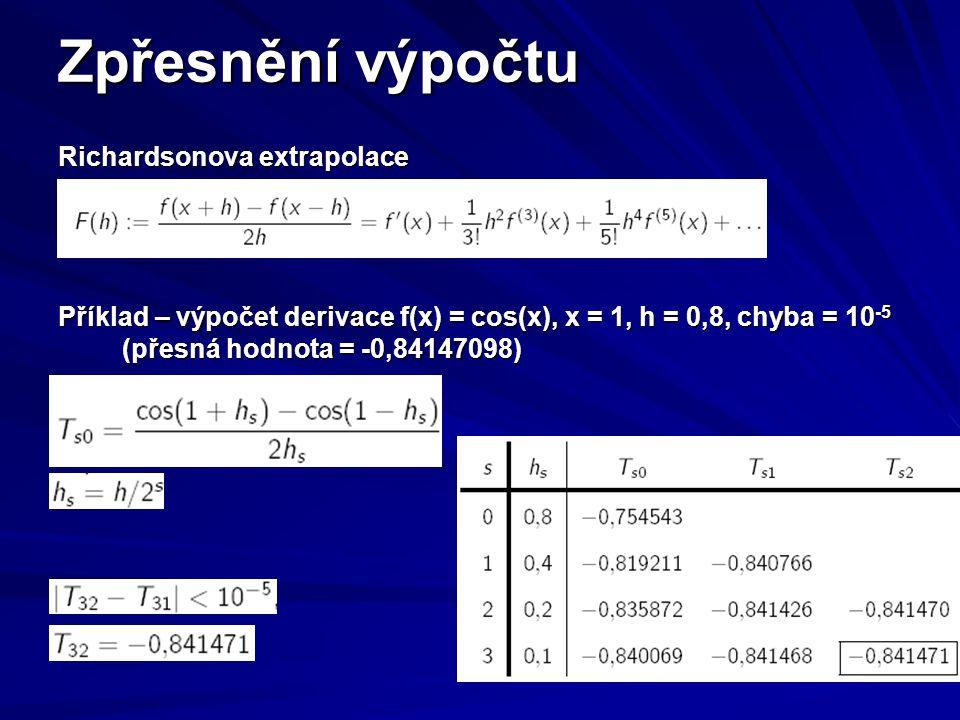 Zpřesnění výpočtu Richardsonova extrapolace Příklad – výpočet derivace f(x) = cos(x), x = 1, h = 0,8, chyba = 10 -5 (přesná hodnota = -0,84147098)