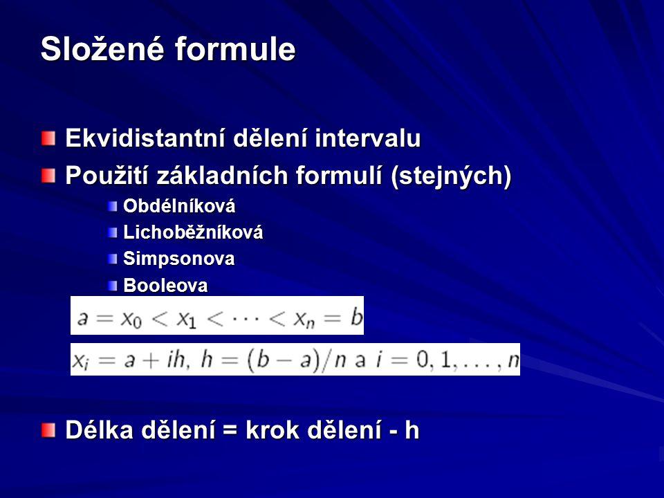 Složené formule Ekvidistantní dělení intervalu Použití základních formulí (stejných) ObdélníkováLichoběžníkováSimpsonovaBooleova Délka dělení = krok d