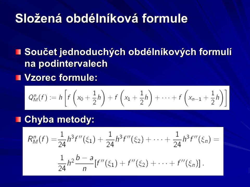 Složená obdélníková formule Součet jednoduchých obdélníkových formulí na podintervalech Vzorec formule: Chyba metody: