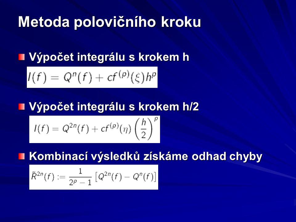 Metoda polovičního kroku Výpočet integrálu s krokem h Výpočet integrálu s krokem h/2 Kombinací výsledků získáme odhad chyby