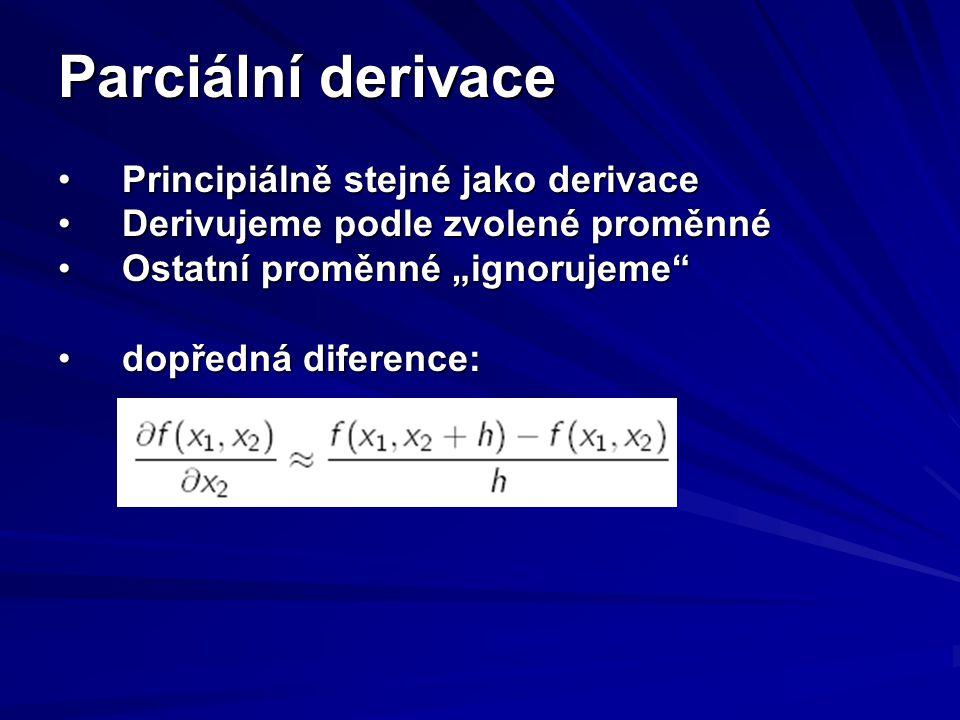 Parciální derivace Principiálně stejné jako derivacePrincipiálně stejné jako derivace Derivujeme podle zvolené proměnnéDerivujeme podle zvolené proměn