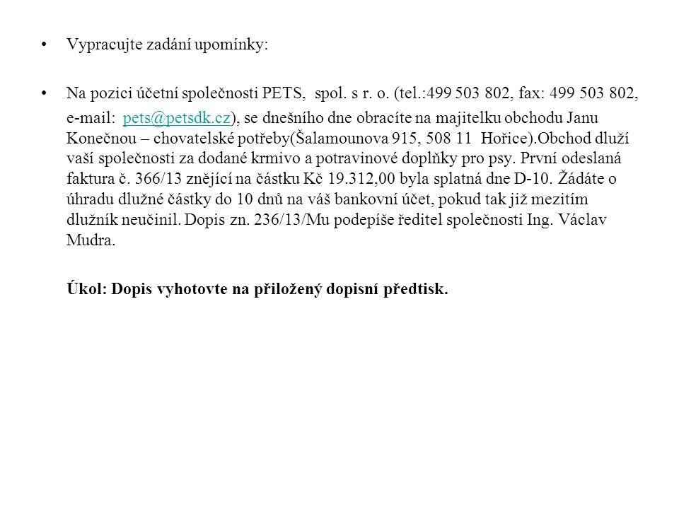 Vypracujte zadání upomínky: Na pozici účetní společnosti PETS, spol. s r. o. (tel.:499 503 802, fax: 499 503 802, e-mail: pets@petsdk.cz), se dnešního