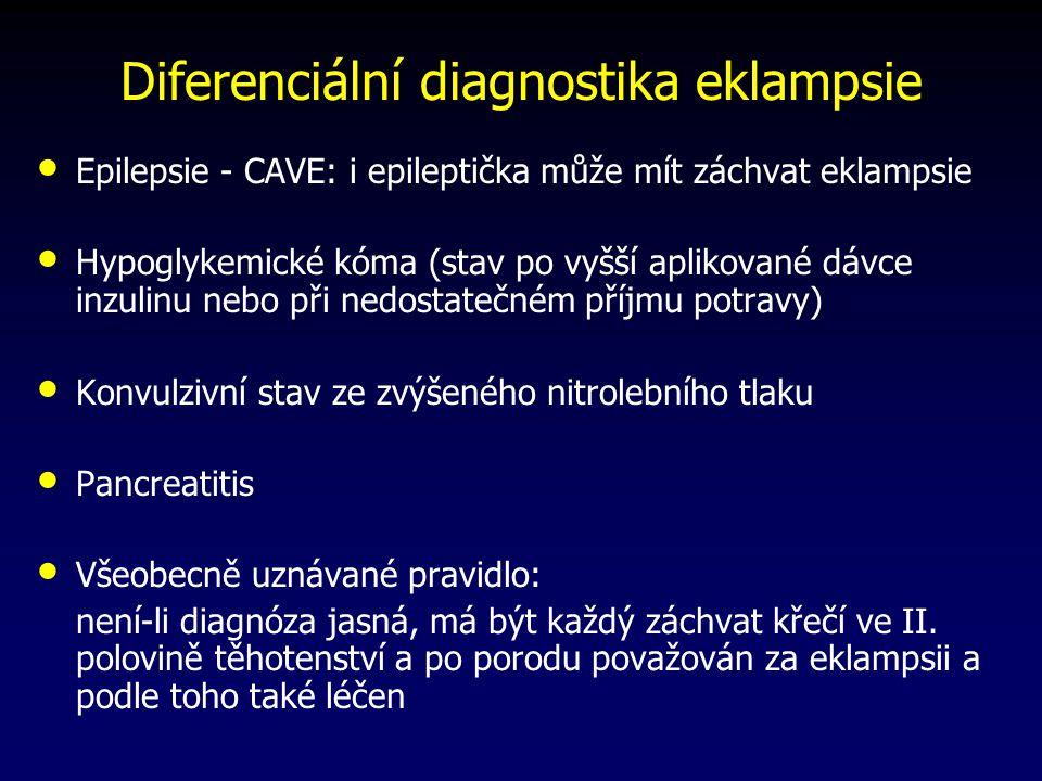 Diferenciální diagnostika eklampsie Epilepsie - CAVE: i epileptička může mít záchvat eklampsie Hypoglykemické kóma (stav po vyšší aplikované dávce inzulinu nebo při nedostatečném příjmu potravy) Konvulzivní stav ze zvýšeného nitrolebního tlaku Pancreatitis Všeobecně uznávané pravidlo: není-li diagnóza jasná, má být každý záchvat křečí ve II.