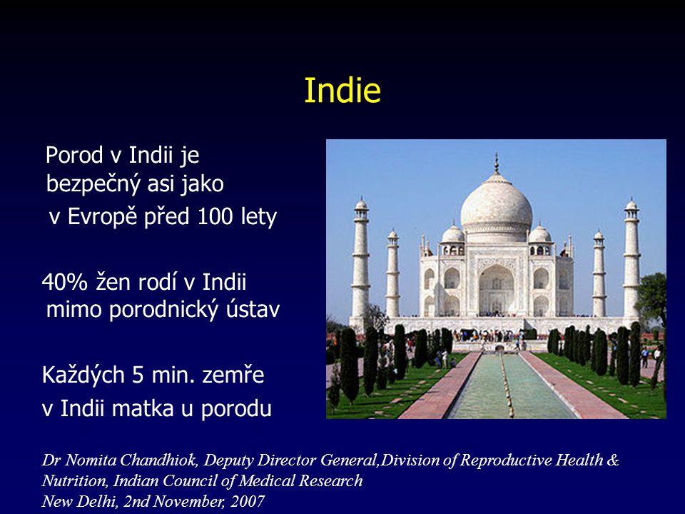 Indie Porod v Indii je bezpečný asi jako v Evropě před 100 lety 40% žen rodí v Indii mimo porodnický ústav Každých 5 min.
