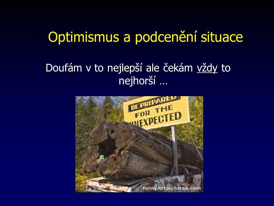 1. Optimismus a podcenění situace Doufám v to nejlepší ale čekám vždy to nejhorší …