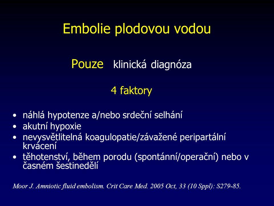 Pouze klinická diagnóza 4 faktory náhlá hypotenze a/nebo srdeční selhání akutní hypoxie nevysvětlitelná koagulopatie/závažené peripartální krvácení těhotenství, během porodu (spontánní/operační) nebo v časném šestinedělí Moor J.