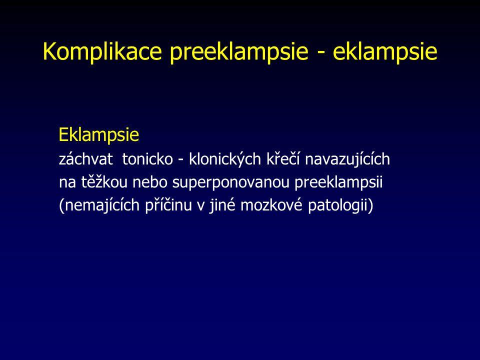 Komplikace preeklampsie - eklampsie Eklampsie záchvat tonicko - klonických křečí navazujících na těžkou nebo superponovanou preeklampsii (nemajících příčinu v jiné mozkové patologii)