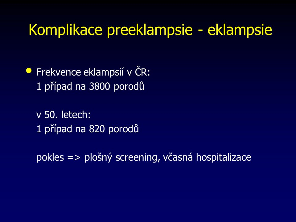 Komplikace preeklampsie - eklampsie Frekvence eklampsií v ČR: 1 případ na 3800 porodů v 50.