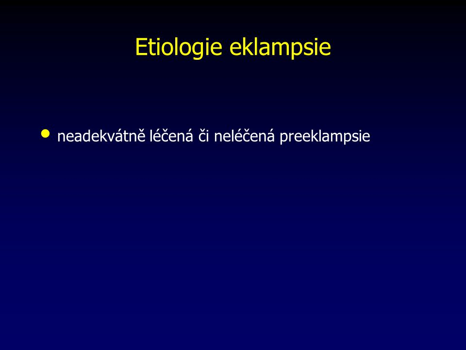 Patogeneze eklampsie generalizovaný vazospasmus následně: hypoxie, edém mozku (morfologické změny mozkové tkáně) patologicko – anatomicky: mnohočetné léze šedé, bílé hmoty mozkové - důsledek různého stupně krvácení