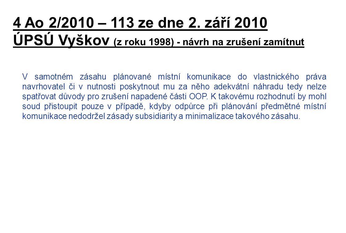 4 Ao 2/2010 – 113 ze dne 2. září 2010 ÚPSÚ Vyškov (z roku 1998) - návrh na zrušení zamítnut V samotném zásahu plánované místní komunikace do vlastnick