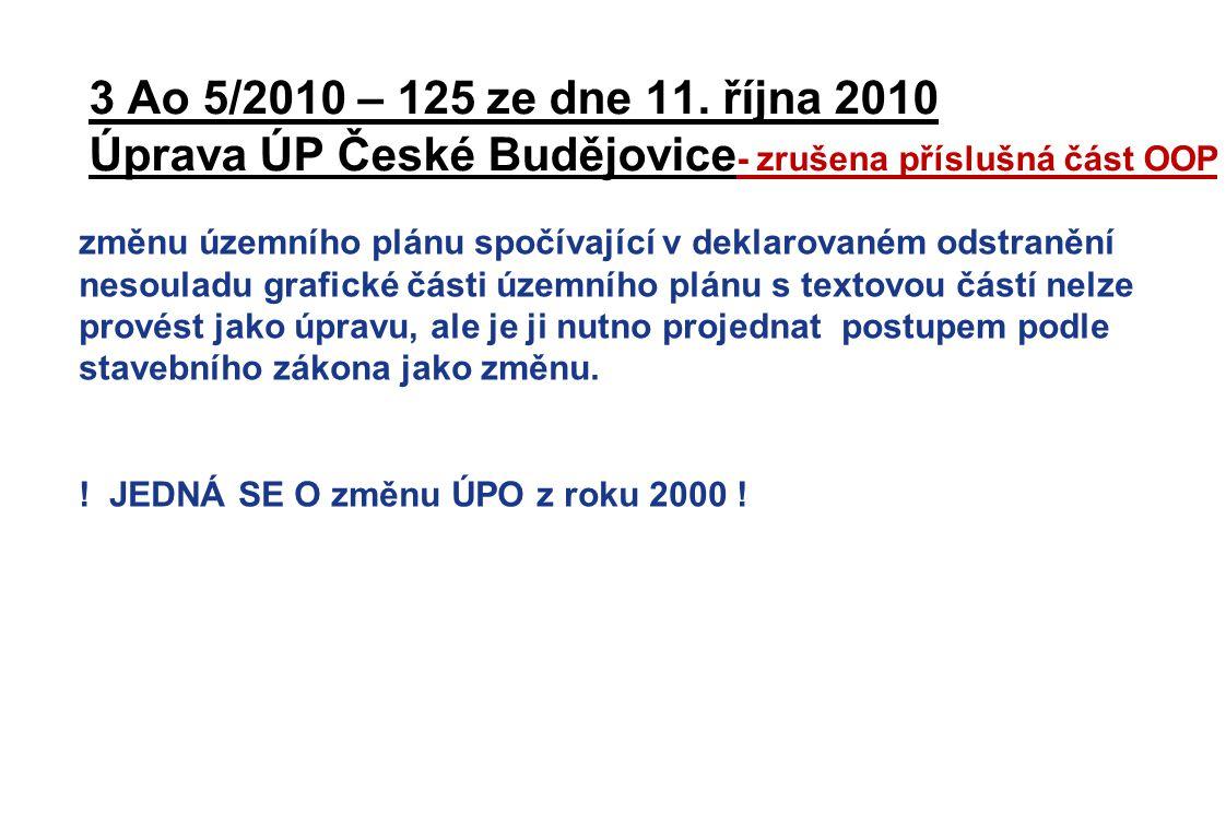 3 Ao 5/2010 – 125 ze dne 11. října 2010 Úprava ÚP České Budějovice - zrušena příslušná část OOP změnu územního plánu spočívající v deklarovaném odstra