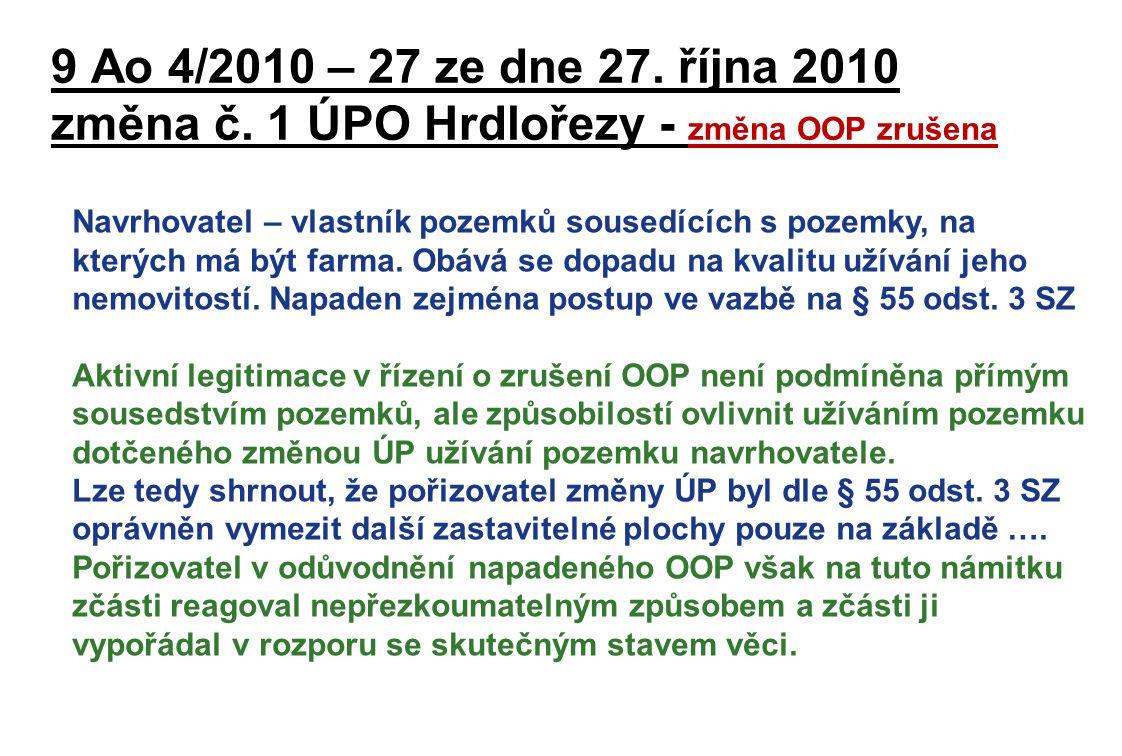 9 Ao 4/2010 – 27 ze dne 27. října 2010 změna č. 1 ÚPO Hrdlořezy - změna OOP zrušena Navrhovatel – vlastník pozemků sousedících s pozemky, na kterých m