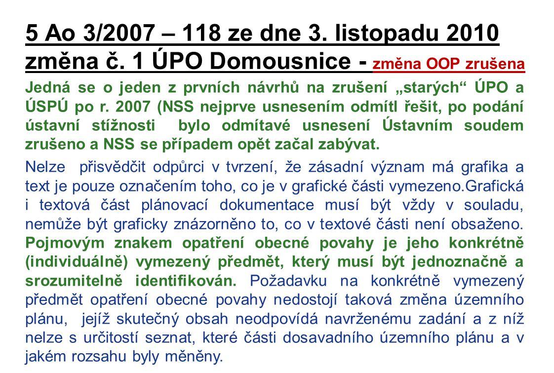 """5 Ao 3/2007 – 118 ze dne 3. listopadu 2010 změna č. 1 ÚPO Domousnice - změna OOP zrušena Jedná se o jeden z prvních návrhů na zrušení """"starých"""" ÚPO a"""