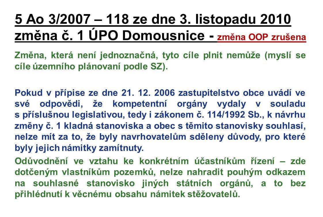 5 Ao 3/2007 – 118 ze dne 3. listopadu 2010 změna č. 1 ÚPO Domousnice - změna OOP zrušena Změna, která není jednoznačná, tyto cíle plnit nemůže (myslí