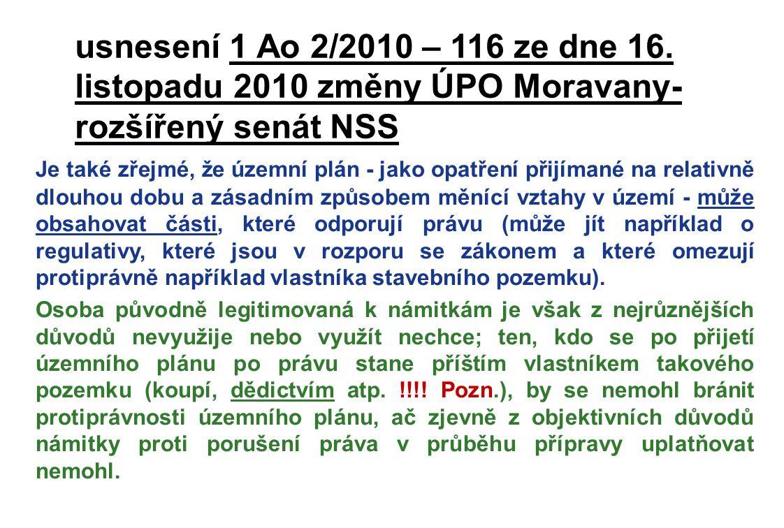usnesení 1 Ao 2/2010 – 116 ze dne 16. listopadu 2010 změny ÚPO Moravany- rozšířený senát NSS Je také zřejmé, že územní plán - jako opatření přijímané