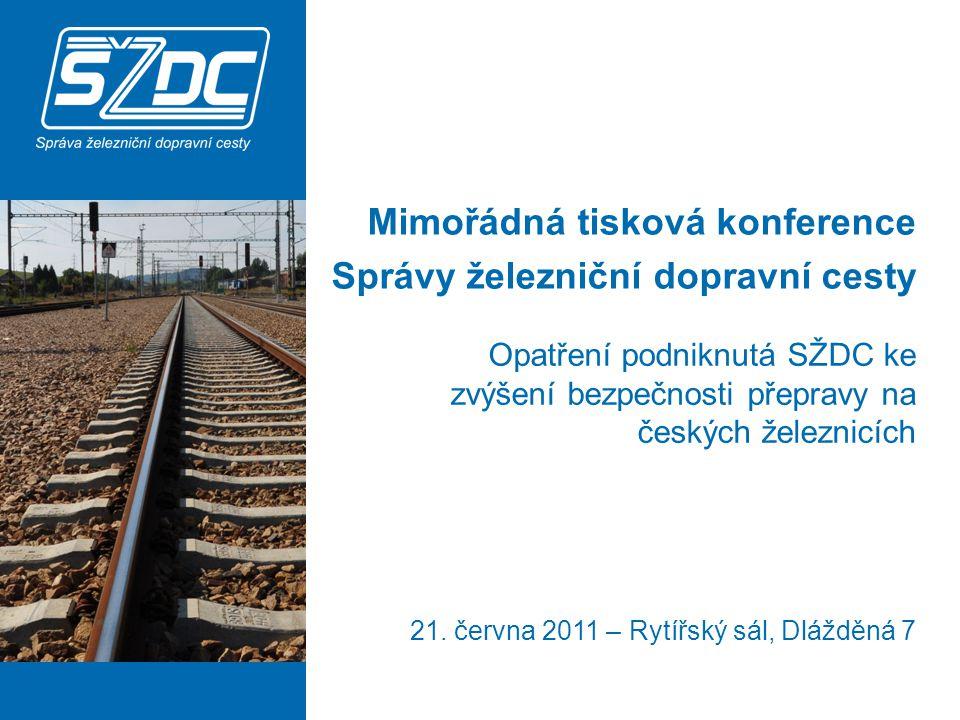 Mimořádná tisková konference Správy železniční dopravní cesty Opatření podniknutá SŽDC ke zvýšení bezpečnosti přepravy na českých železnicích 21.