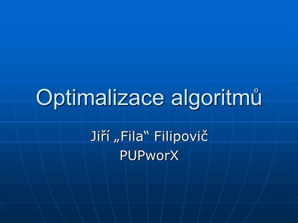 """Optimalizace algoritmů Jiří """"Fila"""" Filipovič PUPworX"""