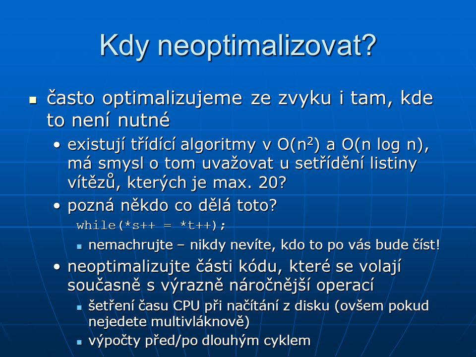 Kdy neoptimalizovat? často optimalizujeme ze zvyku i tam, kde to není nutné často optimalizujeme ze zvyku i tam, kde to není nutné existují třídící al