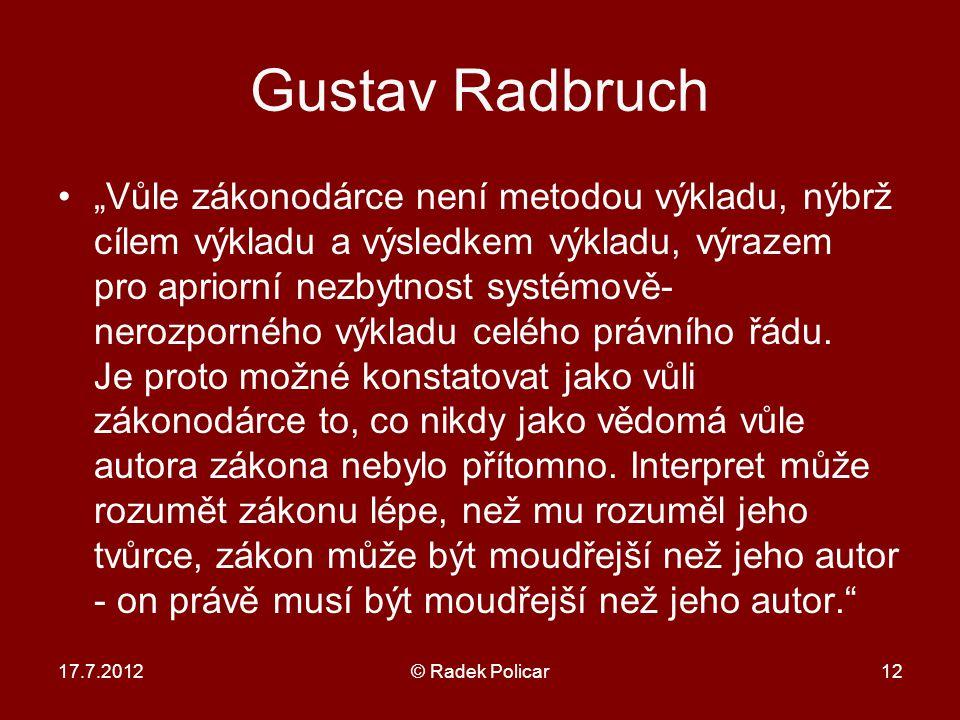 """Gustav Radbruch """"Vůle zákonodárce není metodou výkladu, nýbrž cílem výkladu a výsledkem výkladu, výrazem pro apriorní nezbytnost systémově- nerozporného výkladu celého právního řádu."""
