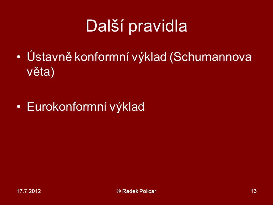 Další pravidla Ústavně konformní výklad (Schumannova věta) Eurokonformní výklad 17.7.2012© Radek Policar13