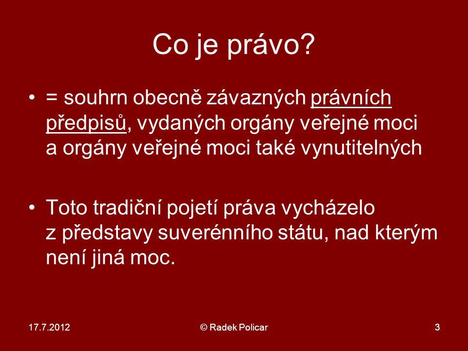 17.7.2012© Radek Policar3 Co je právo.