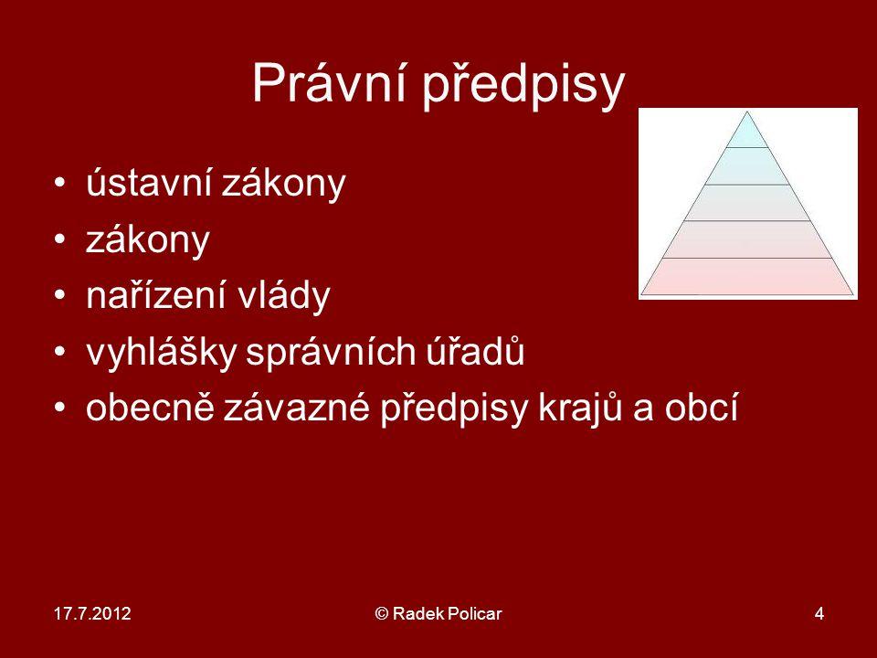17.7.2012© Radek Policar5 Dnešní stav polycentrismus vs. pyramidální struktura právního řádu