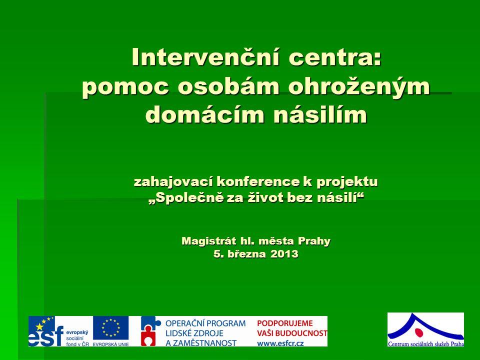 """Intervenční centra: pomoc osobám ohroženým domácím násilím zahajovací konference k projektu """"Společně za život bez násilí Magistrát hl."""