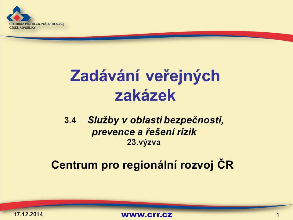 www.crr.cz 17.12.2014 1 Centrum pro regionální rozvoj ČR Zadávání veřejných zakázek 3.4 - Služby v oblasti bezpečnosti, prevence a řešení rizik 23.výzva