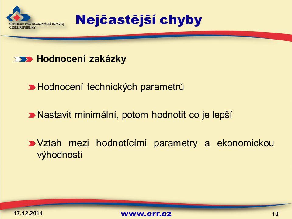 www.crr.cz 17.12.2014 10 Nejčastější chyby Hodnocení zakázky Hodnocení technických parametrů Nastavit minimální, potom hodnotit co je lepší Vztah mezi hodnotícími parametry a ekonomickou výhodností